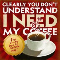 I Need My Coffee #89561